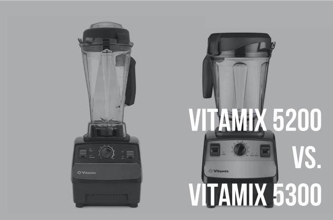 Vitamix 5200 vs 5300